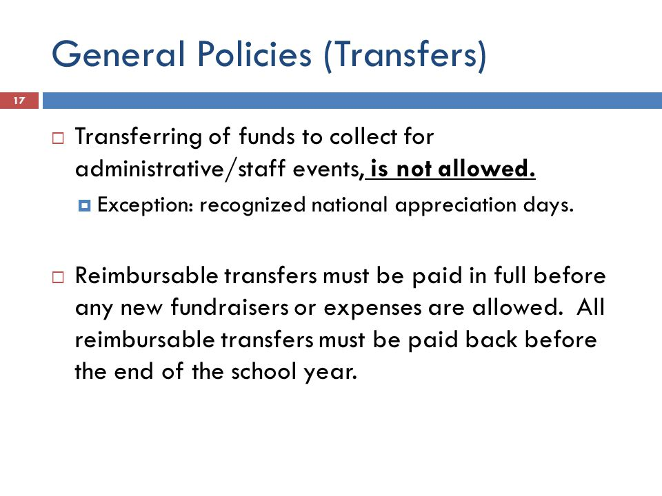 General Policies (Transfers)  Transferring of funds to collect for administrative/staff events, is not allowed.