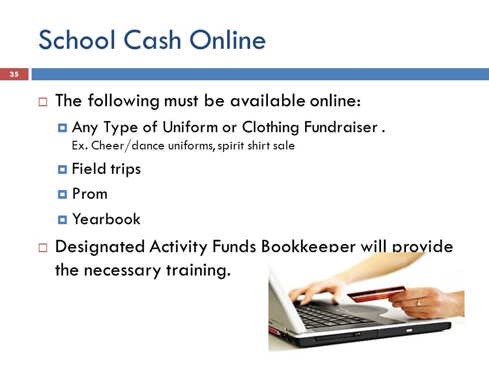 School Cash Online  The following must be available online:  Any Type of Uniform or Clothing Fundraiser.