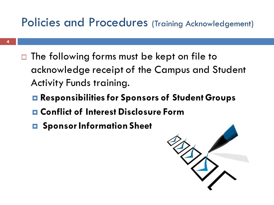 Policies and Procedures (Training Acknowledgement)  The following forms must be kept on file to acknowledge receipt of the Campus and Student Activity Funds training.