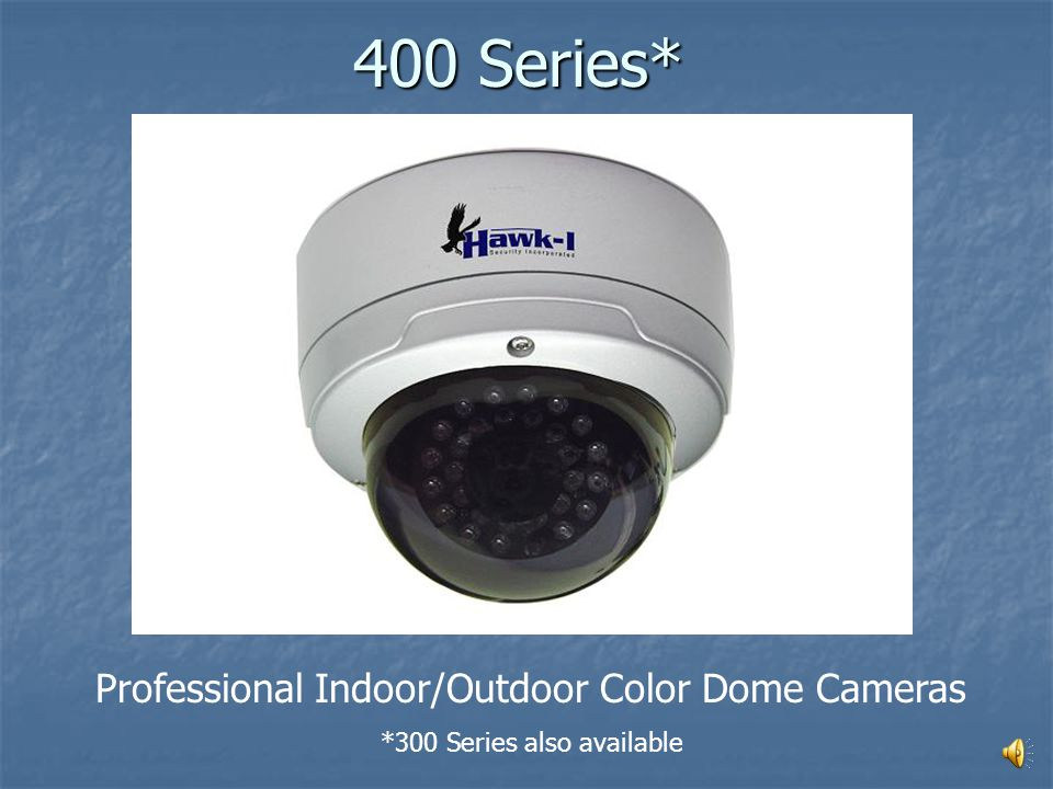 400 Series* Professional Indoor/Outdoor Color Dome Cameras *300 Series also available