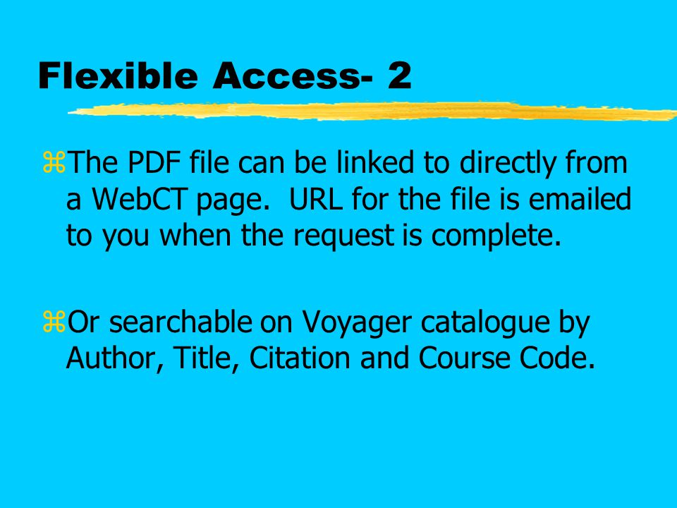 Flexible Access- 2 zThe PDF file can be linked to directly from a WebCT page.