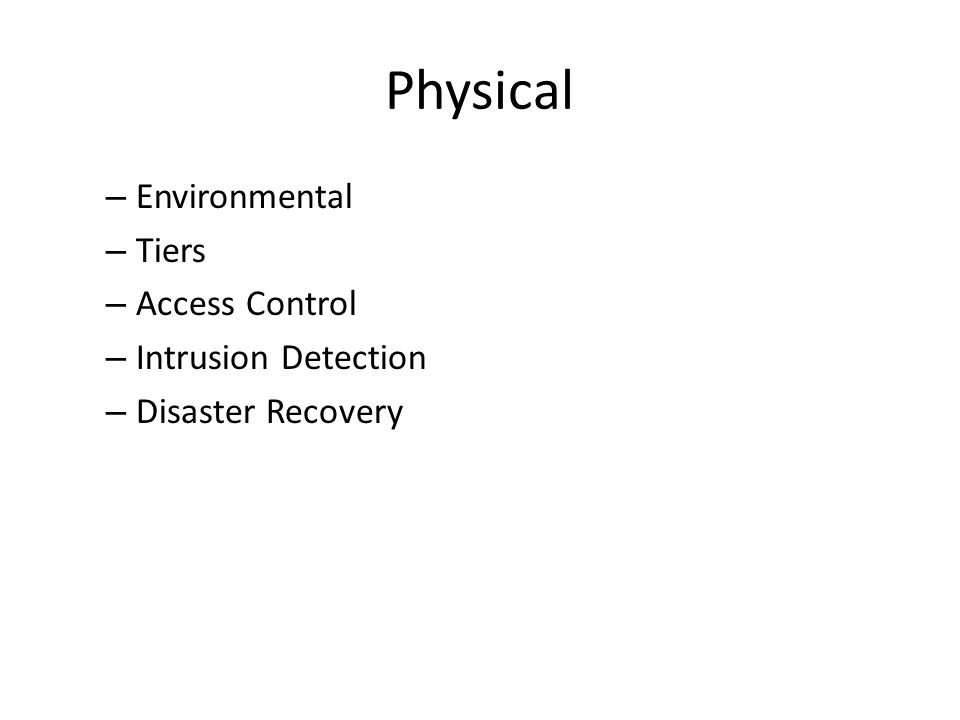 Physical – Environmental – Tiers – Access Control – Intrusion Detection – Disaster Recovery
