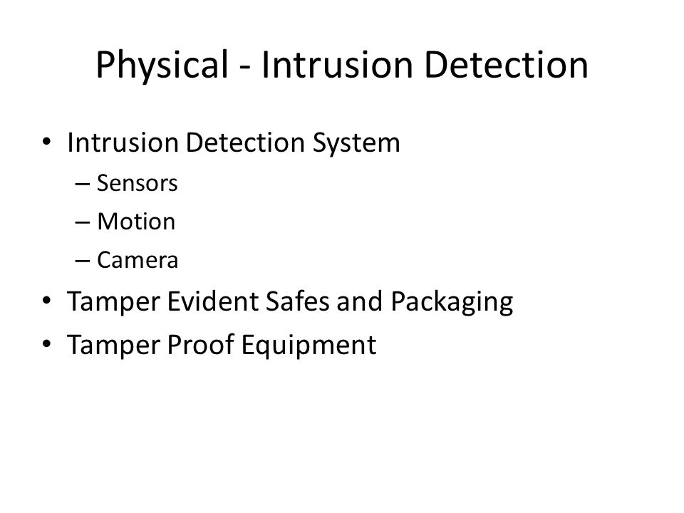 Physical - Intrusion Detection Intrusion Detection System – Sensors – Motion – Camera Tamper Evident Safes and Packaging Tamper Proof Equipment