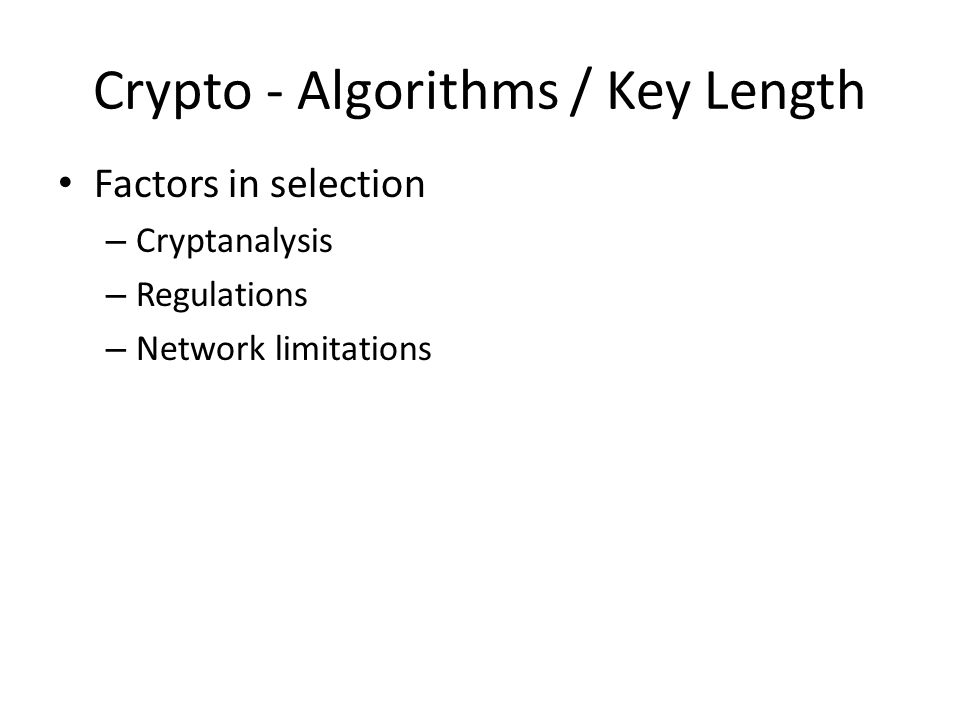 Crypto - Algorithms / Key Length Factors in selection – Cryptanalysis – Regulations – Network limitations