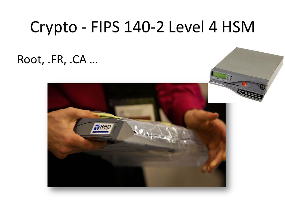 Crypto - FIPS 140-2 Level 4 HSM Root,.FR,.CA …