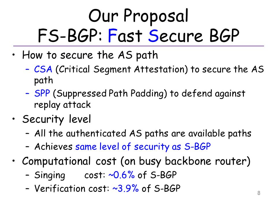 22 May, 2012 SPP: Suppressed Path Padding General Easy to Implement Light-weight Optional Defend against replay attack –Optimal path always has the shortest length –Optimal path always has the longest live-time –Replay attack becomes very hard FS-BGP, THU, Networking 201219