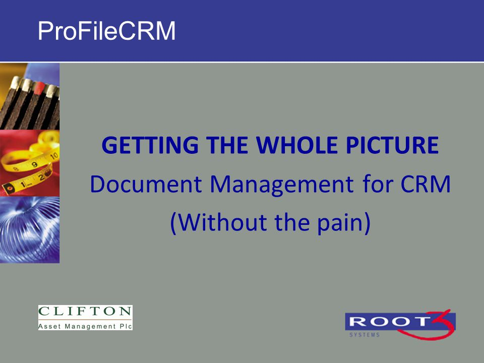ProFileCRM GETTING THE WHOLE PICTURE Document Management for CRM (Without the pain)