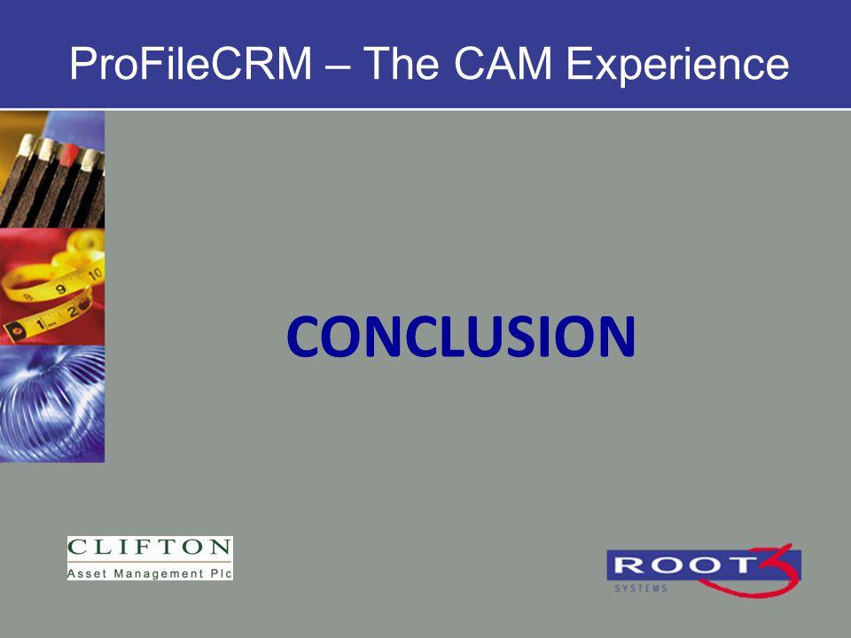 CONCLUSION ProFileCRM – The CAM Experience