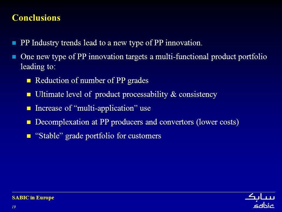 19 SABIC in Europe Conclusions PP Industry trends lead to a new type of PP innovation. One new type of PP innovation targets a multi-functional produc