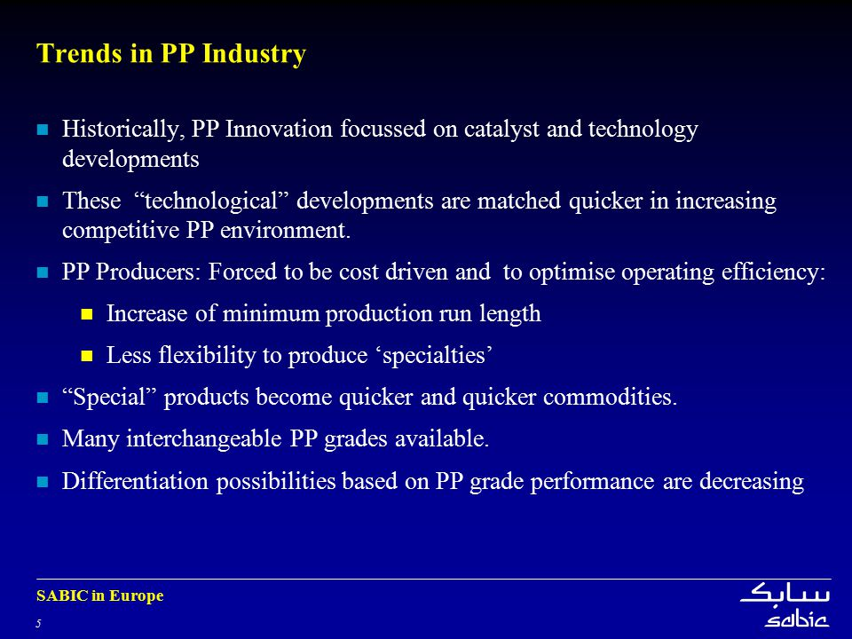 5 SABIC in Europe Trends in PP Industry Historically, PP Innovation focussed on catalyst and technology developments These technological developments are matched quicker in increasing competitive PP environment.