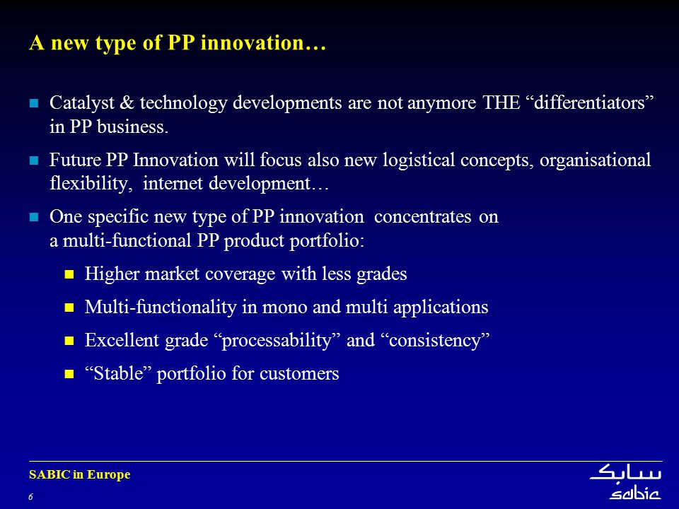 6 SABIC in Europe A new type of PP innovation… Catalyst & technology developments are not anymore THE differentiators in PP business.