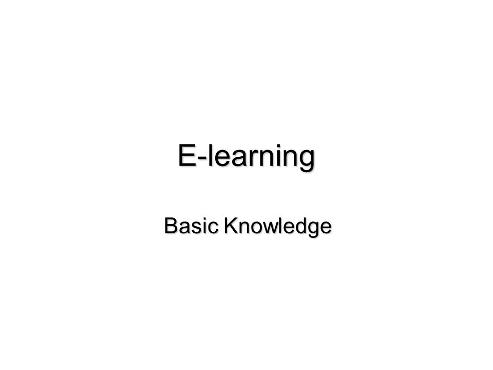 E-learning Basic Knowledge Basic Knowledge