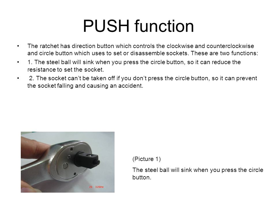 PUSH function The ratchet has direction button which controls the clockwise and counterclockwise and circle button which uses to set or disassemble sockets.