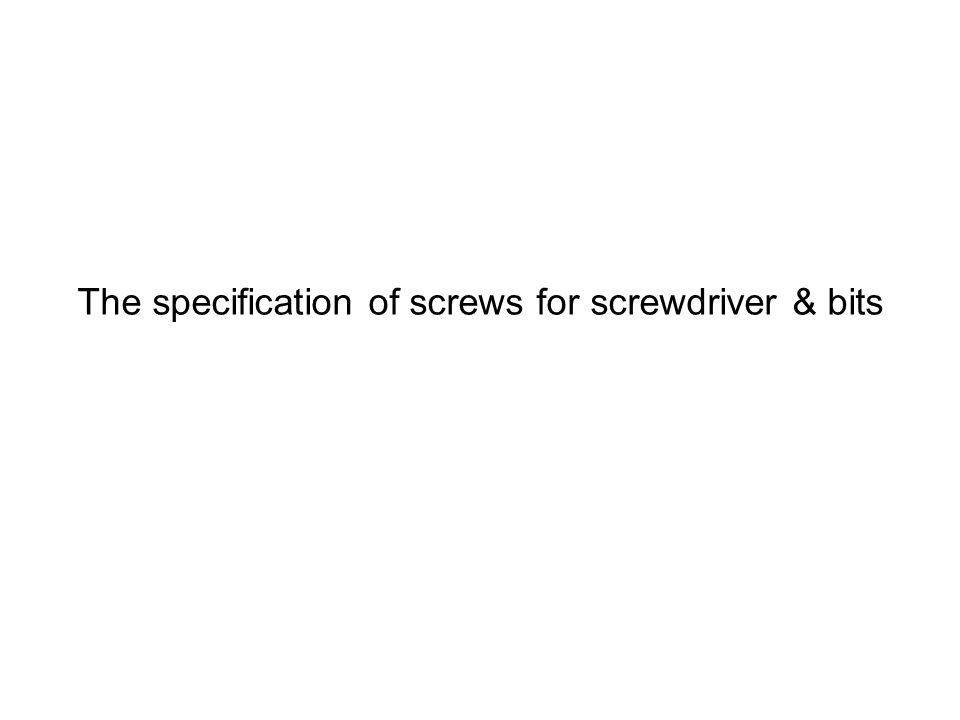 The specification of screws for screwdriver & bits