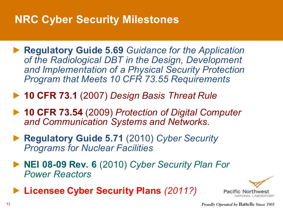 Regulatory Guide 5.69 Guidance for the Application of the Radiological DBT in the Design, Development and Implementation of a Physical Security Protection Program that Meets 10 CFR 73.55 Requirements 10 CFR 73.1 (2007) Design Basis Threat Rule 10 CFR 73.54 (2009) Protection of Digital Computer and Communication Systems and Networks.