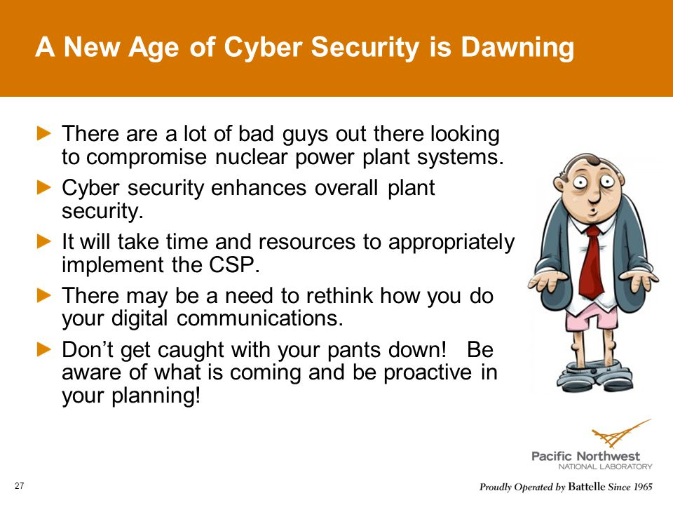A New Age of Cyber Security is Dawning There are a lot of bad guys out there looking to compromise nuclear power plant systems.
