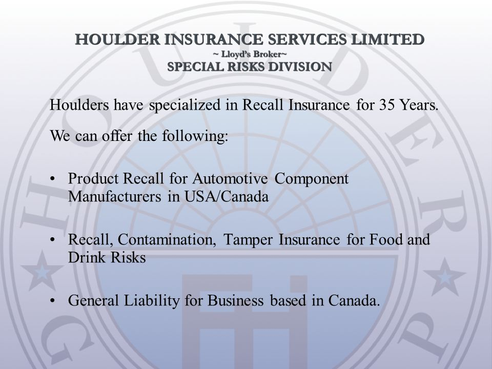Product Recall for Automotive Component Manufacturers in USA/Canada Recall, Contamination, Tamper Insurance for Food and Drink Risks General Liability for Business based in Canada.