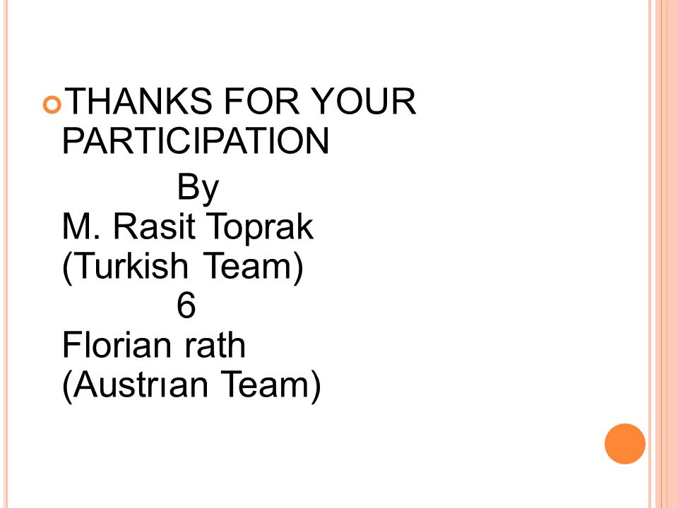 THANKS FOR YOUR PARTICIPATION By M. Rasit Toprak (Turkish Team) 6 Florian rath (Austrıan Team)