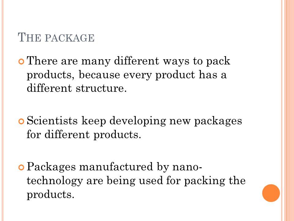 T HE PACKAGE There are many different ways to pack products, because every product has a different structure.