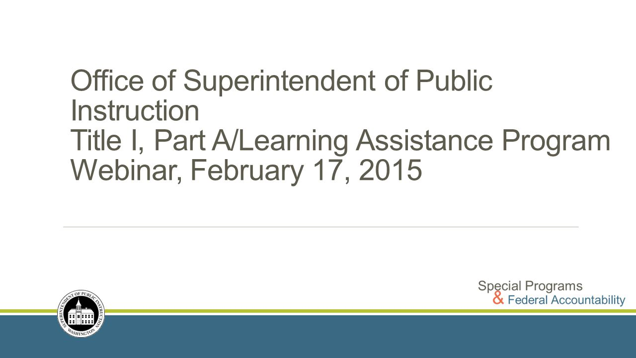 Office of Superintendent of Public Instruction Title I, Part A/Learning Assistance Program Webinar, February 17, 2015