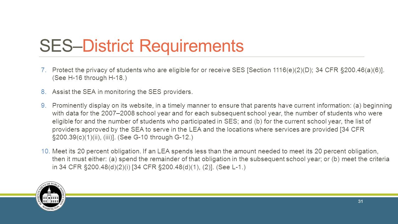 SES–District Requirements 7.Protect the privacy of students who are eligible for or receive SES [Section 1116(e)(2)(D); 34 CFR §200.46(a)(6)].