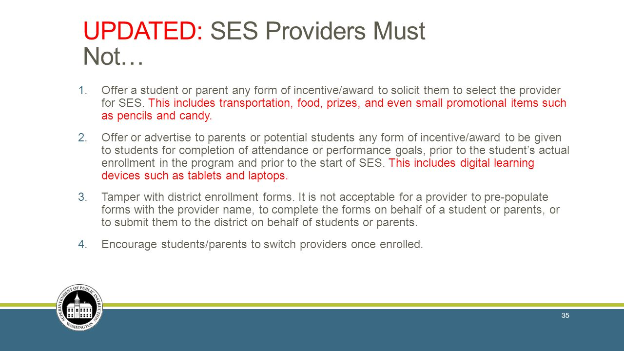 UPDATED: SES Providers Must Not… 1.Offer a student or parent any form of incentive/award to solicit them to select the provider for SES.