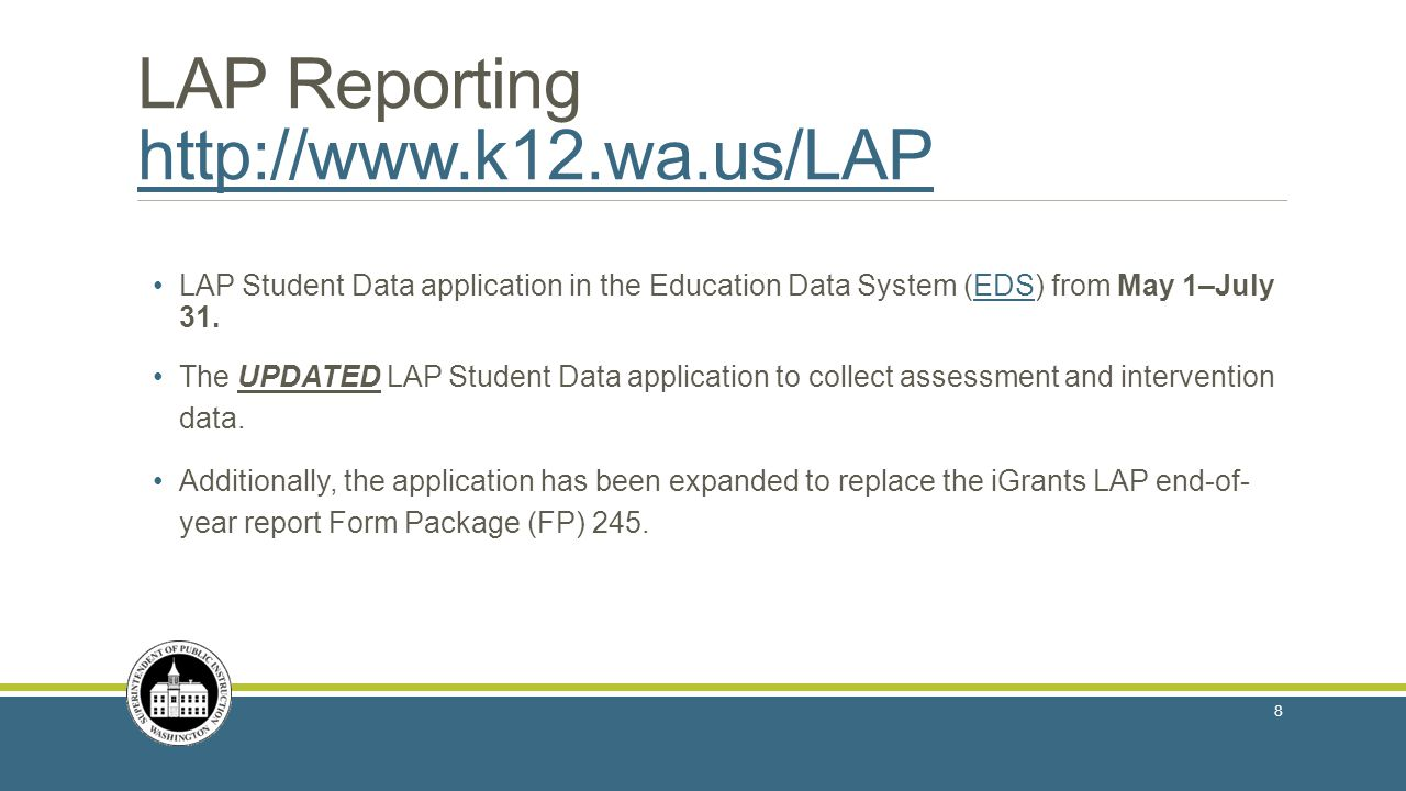 LAP Reporting http://www.k12.wa.us/LAP http://www.k12.wa.us/LAP LAP Student Data application in the Education Data System (EDS) from May 1–July 31.EDS The UPDATED LAP Student Data application to collect assessment and intervention data.