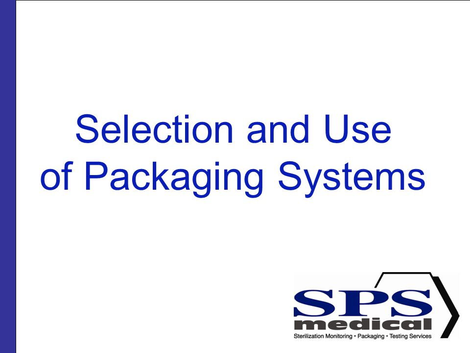 Packaging Systems Policies and procedures for the selection and use of packaging systems should be written, reviewed periodically, and readily available within the practice setting.