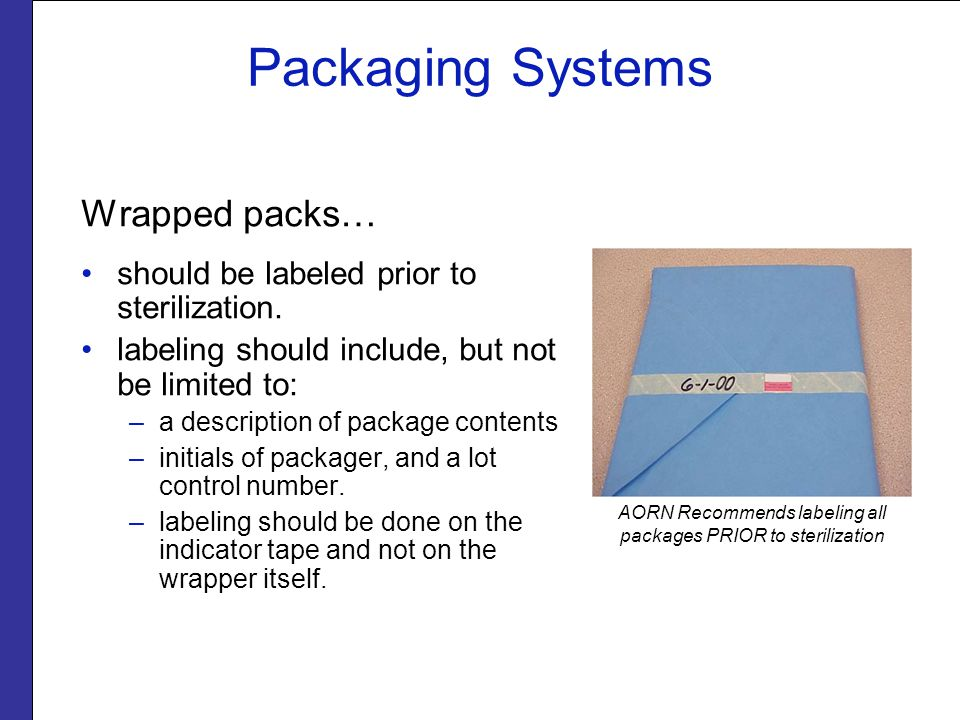 Packaging Systems Wrapped packs… should be labeled prior to sterilization.