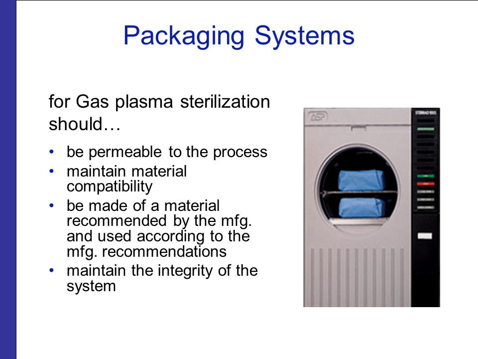 Packaging Systems The shelf life of a packaged sterile item is event-related. The length of time a product is considered sterile is dependent on the… type and configuration of packaging materials used, number of times an item is handled before it is used, and the number of personnel who handled the package.