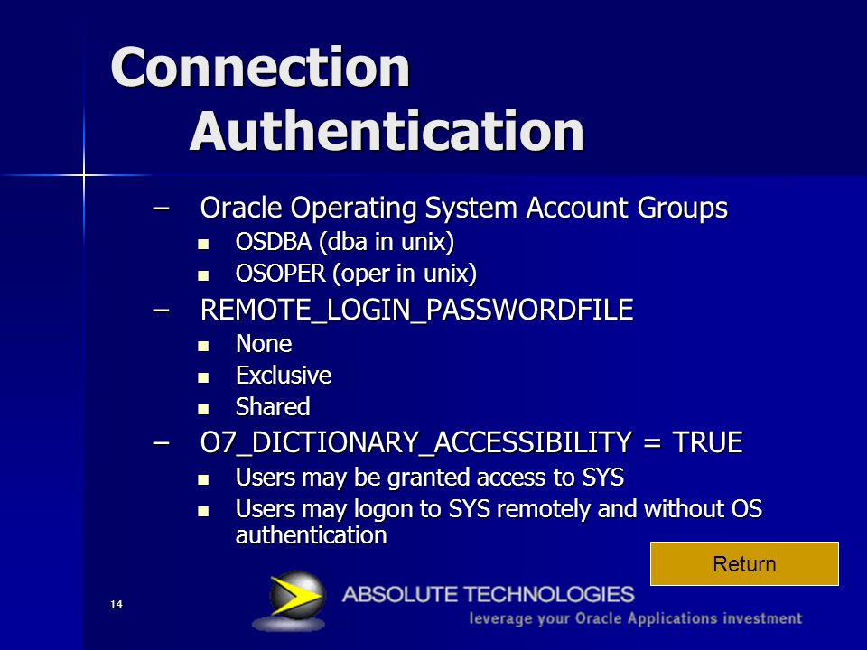 14 Connection Authentication –Oracle Operating System Account Groups OSDBA (dba in unix) OSDBA (dba in unix) OSOPER (oper in unix) OSOPER (oper in uni