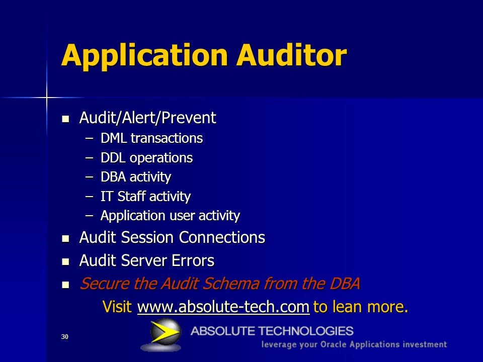 30 Application Auditor Audit/Alert/Prevent Audit/Alert/Prevent –DML transactions –DDL operations –DBA activity –IT Staff activity –Application user ac