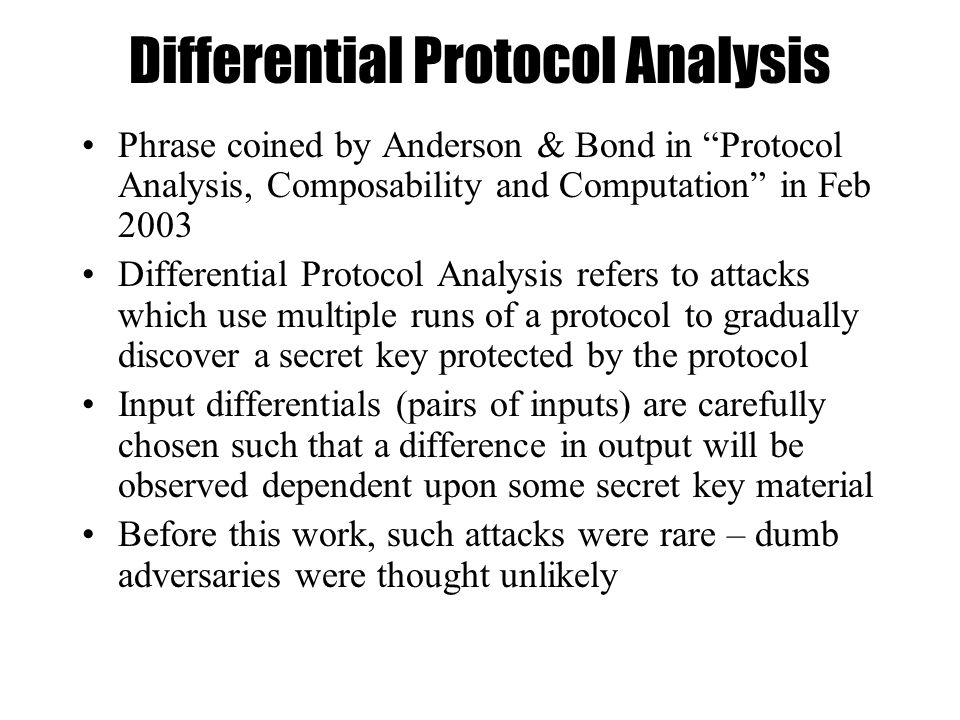 """Differential Protocol Analysis Phrase coined by Anderson & Bond in """"Protocol Analysis, Composability and Computation"""" in Feb 2003 Differential Protoco"""
