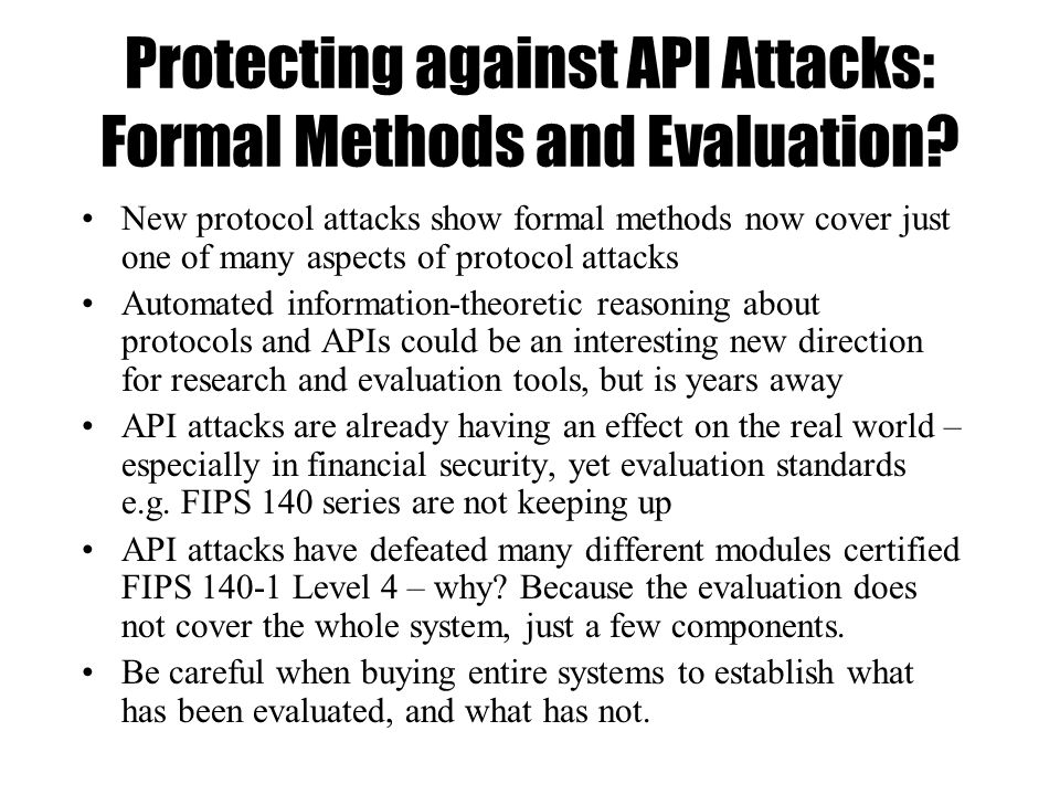 Protecting against API Attacks: Formal Methods and Evaluation? New protocol attacks show formal methods now cover just one of many aspects of protocol