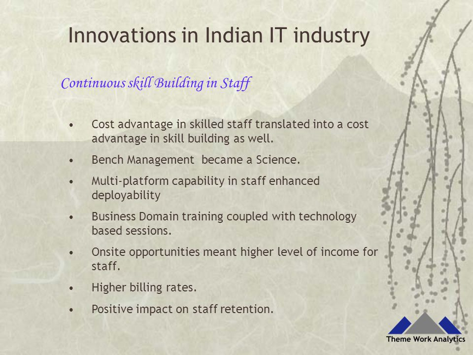 Innovations in Indian IT industry Continuous skill Building in Staff Cost advantage in skilled staff translated into a cost advantage in skill buildin