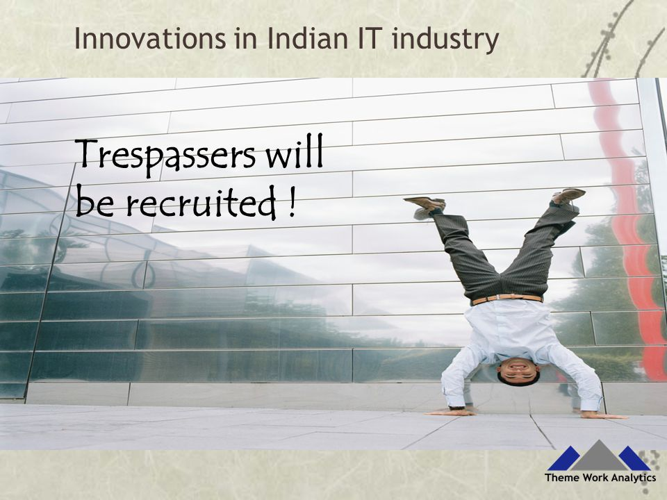 Trespassers will be recruited ! Innovations in Indian IT industry