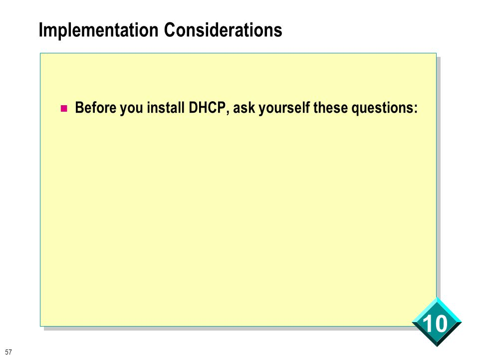 57 10 Implementation Considerations Before you install DHCP, ask yourself these questions: