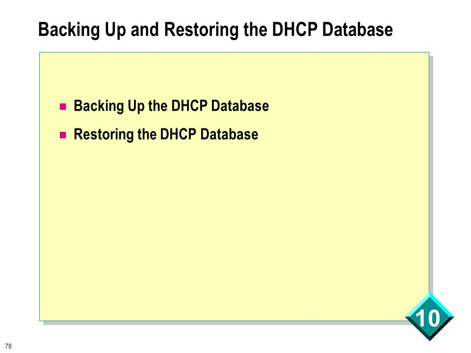 78 10 Backing Up and Restoring the DHCP Database Backing Up the DHCP Database Restoring the DHCP Database