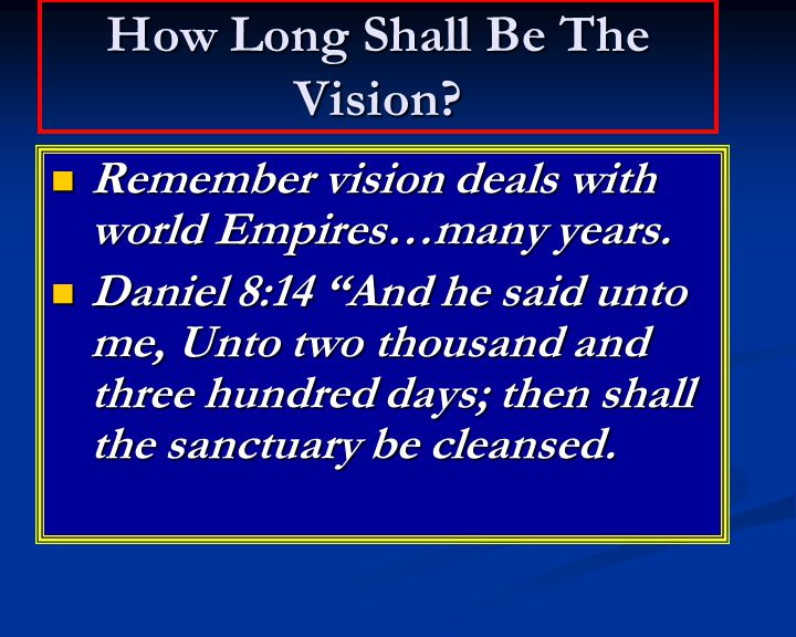 How Long Shall Be The Vision. Remember vision deals with world Empires…many years.