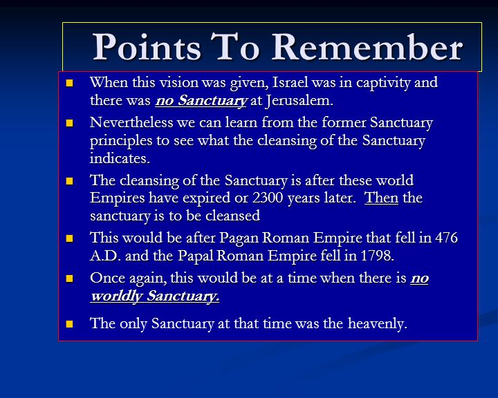 Points To Remember Points To Remember When this vision was given, Israel was in captivity and there was no Sanctuary at Jerusalem.
