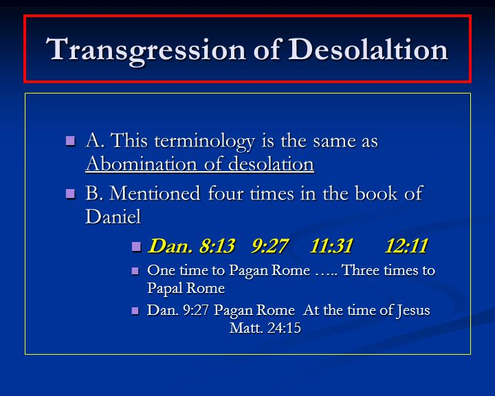 Transgression of Desolaltion A. This terminology is the same as Abomination of desolation A.