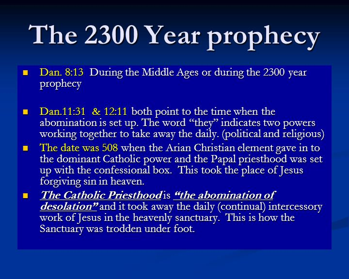 The 2300 Year prophecy Dan. 8:13 During the Middle Ages or during the 2300 year prophecy Dan.
