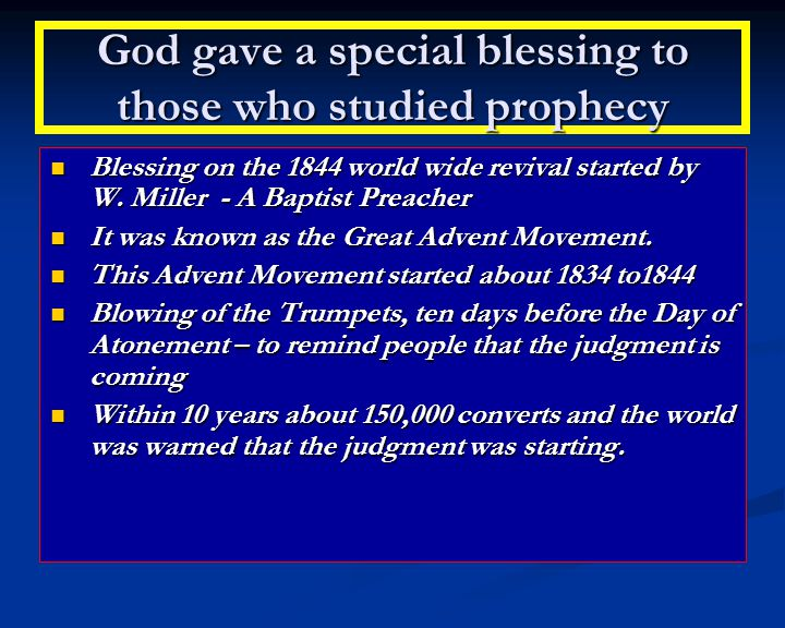God gave a special blessing to those who studied prophecy Blessing on the 1844 world wide revival started by W.