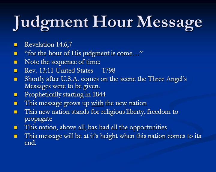 Judgment Hour Message Revelation 14:6,7 Revelation 14:6,7 for the hour of His judgment is come… for the hour of His judgment is come… Note the sequence of time: Note the sequence of time: Rev.