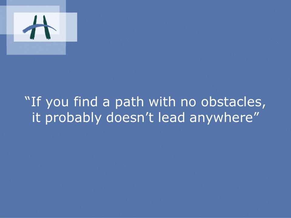 If you find a path with no obstacles, it probably doesn't lead anywhere