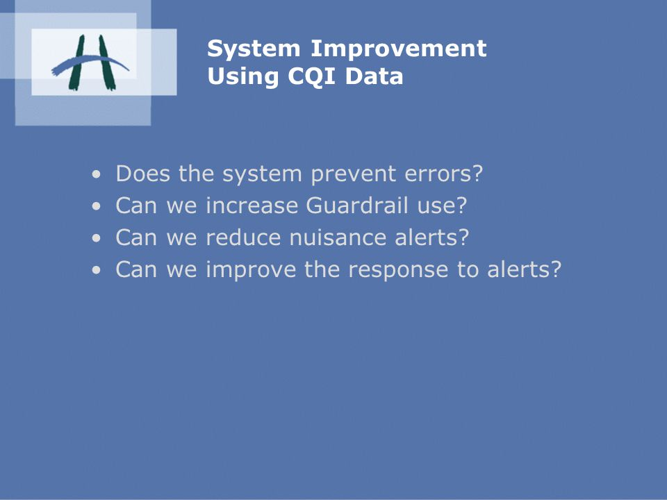 System Improvement Using CQI Data Does the system prevent errors.