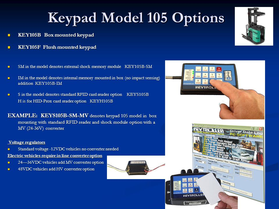 KEYSOFT PC SOFTWARE Programmable features: Programmable features: Sync clock/date Sync clock/date Pick com port Pick com port Hour meter setting and maintenance limit Hour meter setting and maintenance limit Maintenance due date Maintenance due date Maintenance grace period (hours or days) Maintenance grace period (hours or days) Impact threshold X—Y---Duration Impact threshold X—Y---Duration Speed threshold and grace period Speed threshold and grace period Disable ignition after no movement (minutes) Disable ignition after no movement (minutes) Disable ignition after impact event (seconds) Disable ignition after impact event (seconds) User and vehicle ID set up with expiration date User and vehicle ID set up with expiration date Event log, filtering, graphing Event log, filtering, graphing Seat switch timeout setting Seat switch timeout setting Oil pressure, water temp disable ignition setting Oil pressure, water temp disable ignition setting Allow alarms or logging Allow alarms or logging Create clone (codes and settings) file Create clone (codes and settings) file Read, write to and format Cyberkey Read, write to and format Cyberkey Cyberwire wireless radio settings and IDs Cyberwire wireless radio settings and IDs