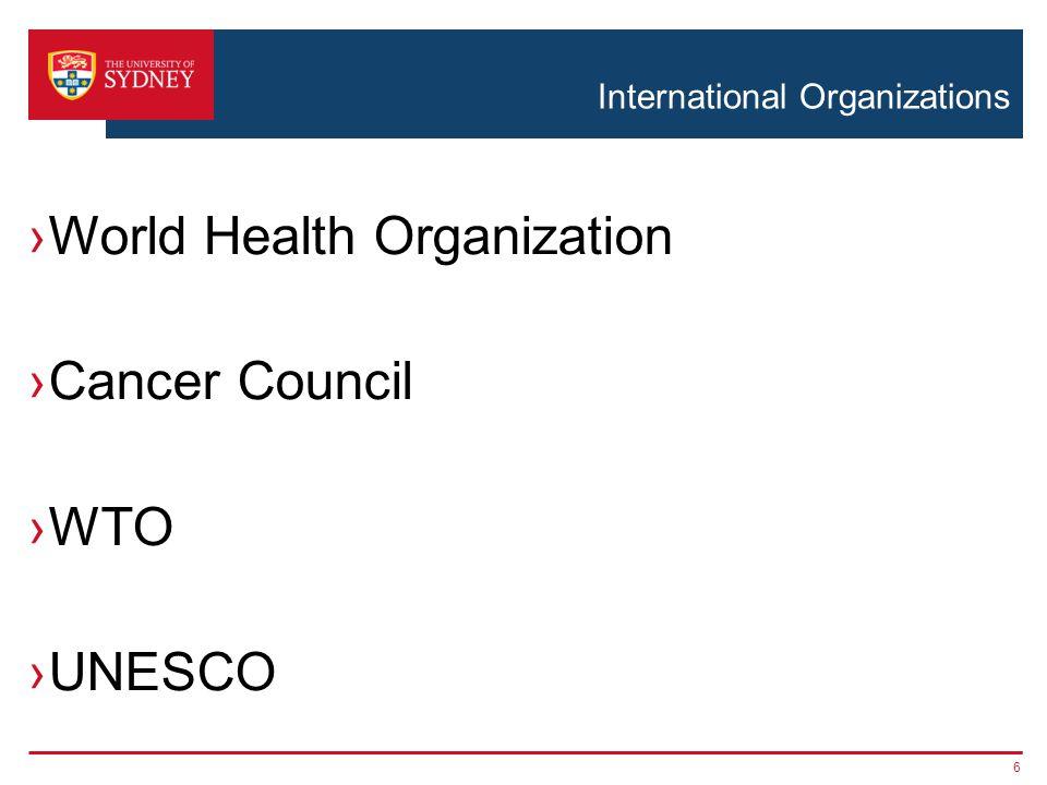 International Organizations ›World Health Organization ›Cancer Council ›WTO ›UNESCO 6