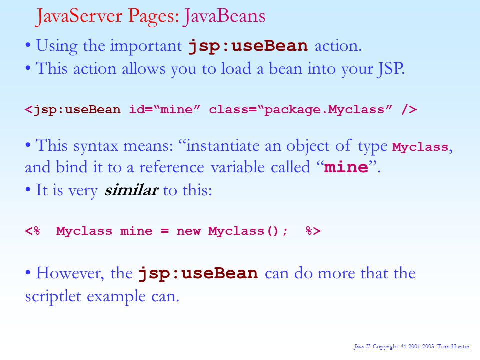 Java II--Copyright © 2001-2003 Tom Hunter JavaServer Pages: JavaBeans Using the important jsp:useBean action.