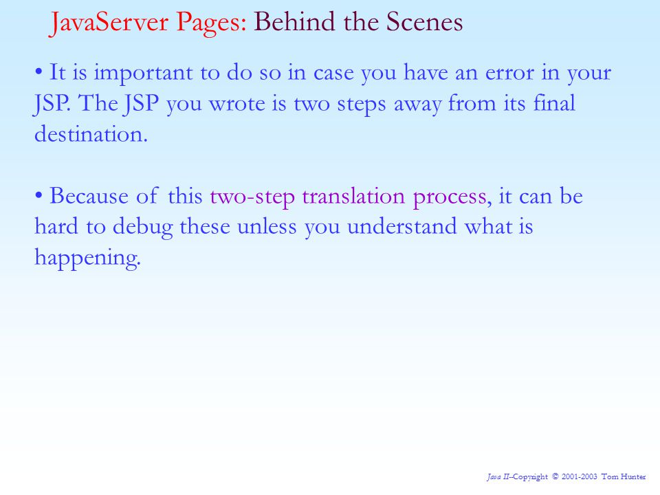 Java II--Copyright © 2001-2003 Tom Hunter It is important to do so in case you have an error in your JSP.